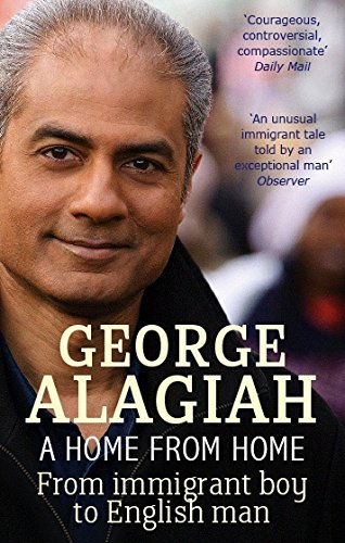 Home From Home A Home From Home: From Immigrant Boy to English Man By George Alagiah