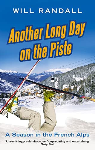 Another Long Day on the Piste: A Season in the French Alps by Will Randall