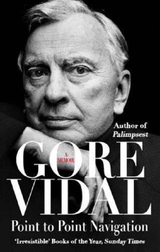 Point to Point Navigation Point to Point Navigation: A Memoir By Gore Vidal