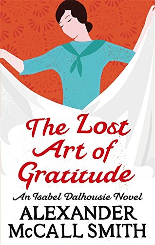 The Lost Art Of Gratitude (Isabel Dalhousie Novels) By Alexander McCall Smith