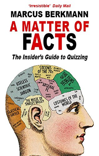 A Matter Of Facts: The Insider's Guide To Quizzing By Marcus Berkmann