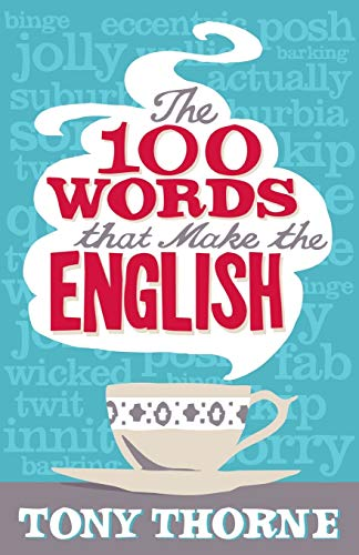 The 100 Words That Make The English By Tony Thorne