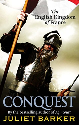 Conquest: The English Kingdom of France in the Hundred Years War by Juliet Barker