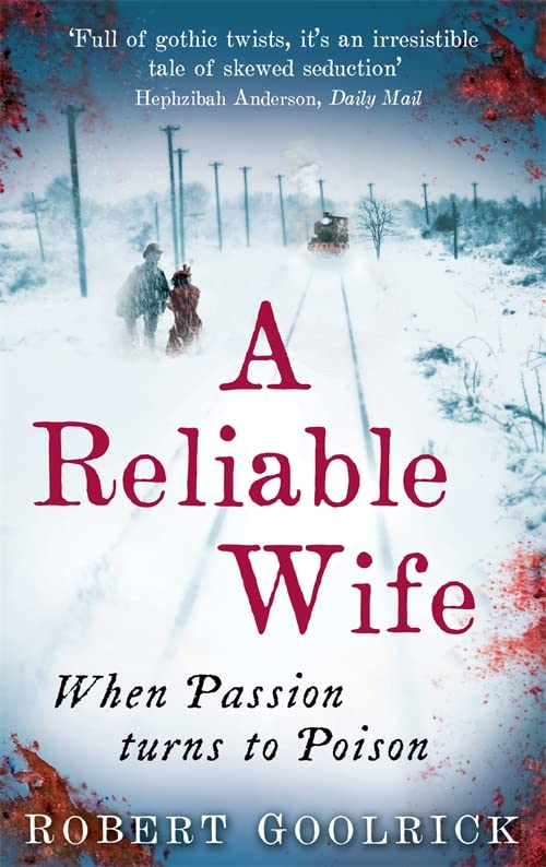 A Reliable Wife: When Passion turns to Poison By Robert Goolrick