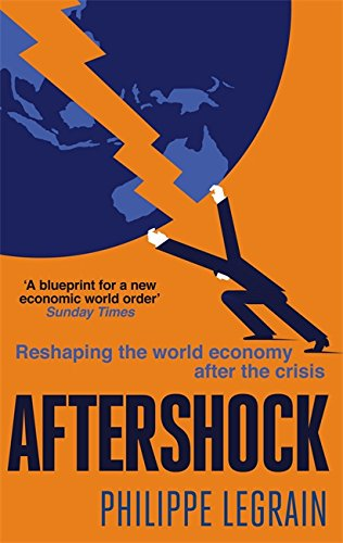 Aftershock: Reshaping the World Economy After the Crisis by Philippe Legrain
