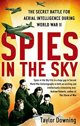 Spies in the Sky: The Secret Battle for Aerial Intelligence During World War II by Taylor Downing