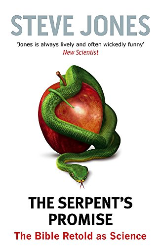 The Serpent's Promise: The Bible Retold as Science By Professor Steve Jones