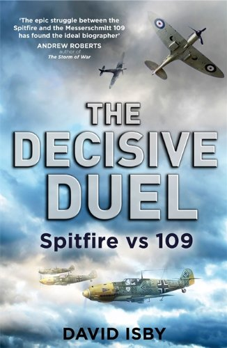 The Decisive Duel: Spitfire vs 109 by David Isby