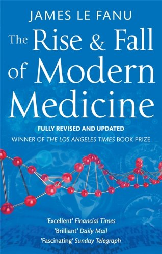 The Rise And Fall Of Modern Medicine By James Le Fanu