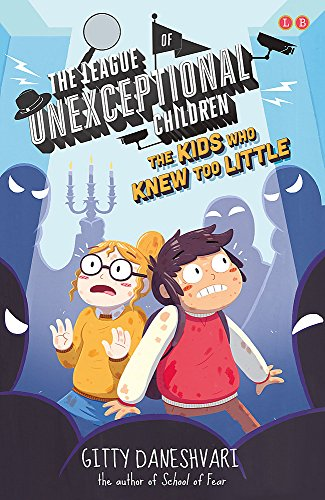 The League of Unexceptional Children: The Kids Who Knew Too Little By Gitty Daneshvari