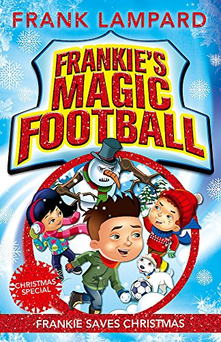 Frankie Saves Christmas: Book 8 (Frankie's Magic Football) By Frank Lampard