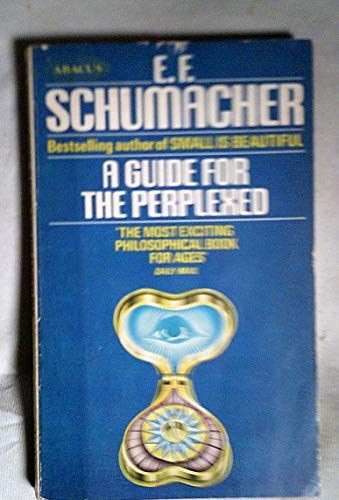 Guide for the Perplexed By E. F. Schumacher