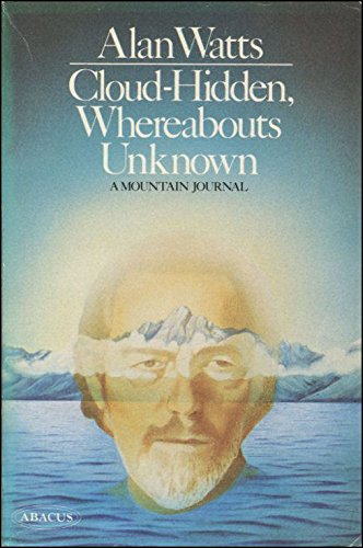 Cloud Hidden, Whereabouts Unknown By Alan Watts