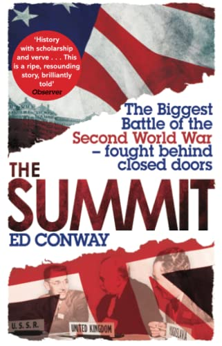 The Summit: The Biggest Battle of the Second World War - fought behind closed doors by Ed Conway