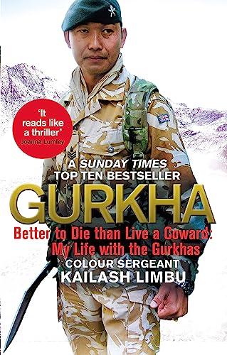 Gurkha: Better to Die Than Live a Coward: My Life in the Gurkhas by Colour Sergeant Kailash Limbu