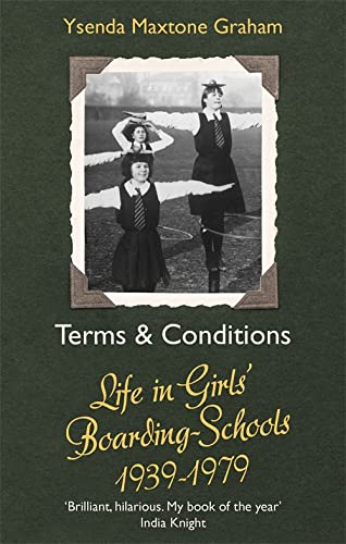 Terms & Conditions: Life in Girls' Boarding Schools, 1939-1979 By Ysenda Maxtone Graham