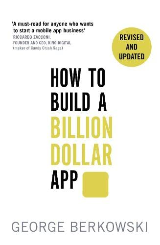 How to Build a Billion Dollar App: Discover the secrets of the most successful entrepreneurs of our time By George Berkowski