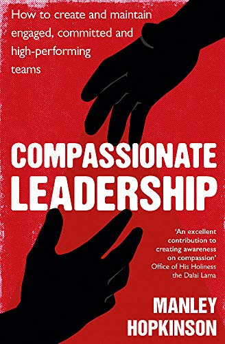 Compassionate Leadership By Manley Hopkinson