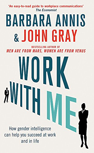 Work with Me: How Gender Intelligence Can Help You Succeed at Work and in Life by John Gray