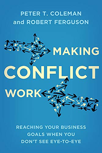 Making Conflict Work By Peter T. Coleman