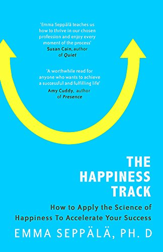 The Happiness Track By Emma Seppala, PhD.