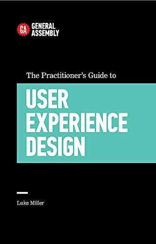 The Practitioner's Guide To User Experience Design (Top 5 Things Learn/Hard Way) By Luke Miller