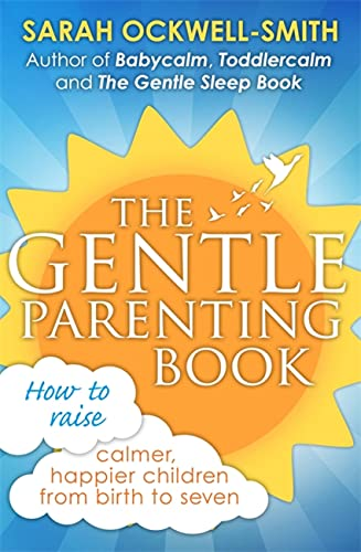 The Gentle Parenting Book: How to raise calmer, happier children from birth to seven By Sarah Ockwell-Smith