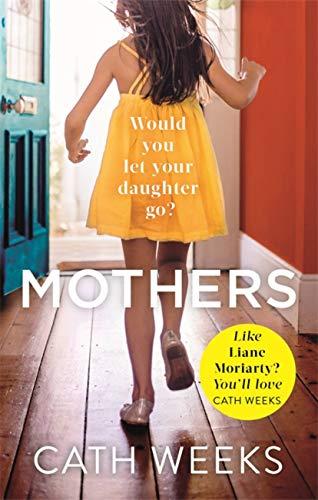 Mothers: The gripping and suspenseful new drama for fans of Big Little Lies By Cath Weeks
