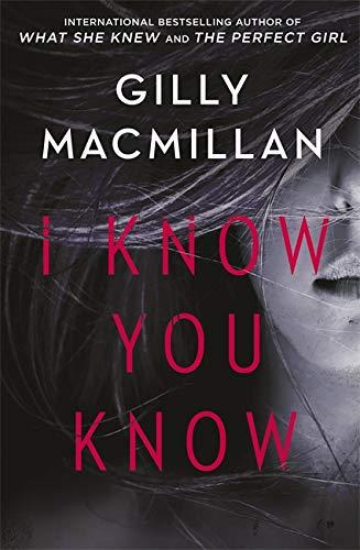 I Know You Know By Gilly Macmillan
