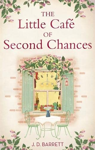 The Little Cafe of Second Chances: a heartwarming tale of secret recipes and a second chance at love By J. D. Barrett