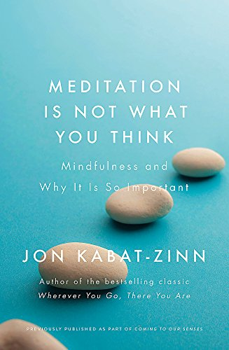 Meditation is Not What You Think By Jon Kabat-Zinn