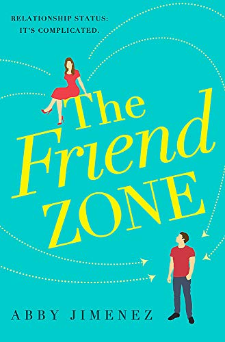 The Friend Zone: the most hilarious and heartbreaking romantic comedy By Abby Jimenez