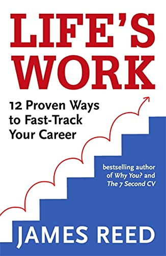Life's Work: 12 Proven Ways to Fast-Track Your Career By James Reed