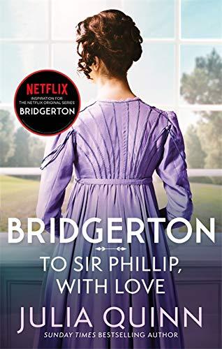 Bridgerton: To Sir Phillip, With Love (Bridgertons Book 5) By Julia Quinn