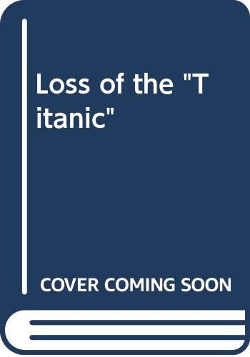 "Loss of the ""Titanic"" By Lawrence Beasley"