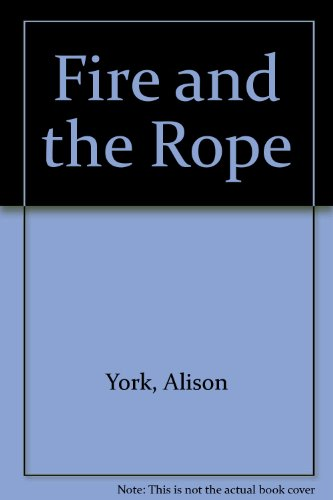 Fire and the Rope By Alison York
