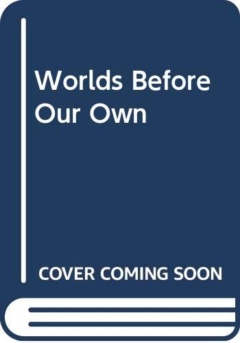 Worlds Before Our Own By Brad Steiger