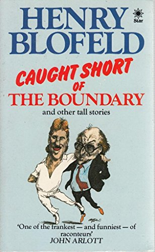 Caught Short of the Boundary and Other Tall Stories By Henry Blofeld