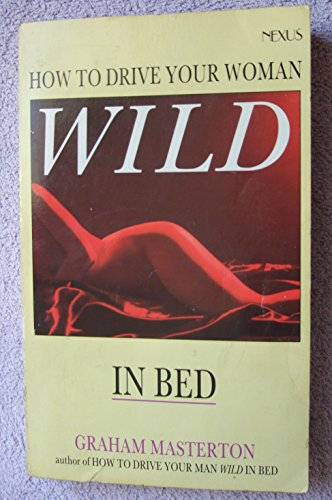 How to Drive Your Woman Wild in Bed By Graham Masterton