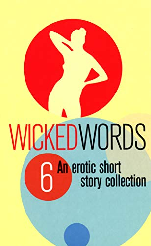 Wicked Words: An Erotic Short Story Collection: Vol 6 By Various