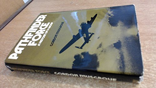 Pathfinder Force: A History of 8 Group RAF By Gordon Musgrove