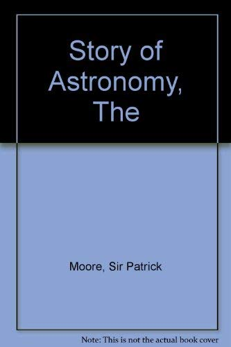 Story of Astronomy, The By Sir Patrick Moore
