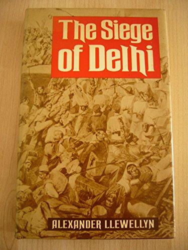 Siege of Delhi by Alexander Llewellyn