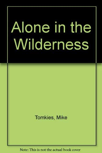 Alone in the Wilderness By Mike Tomkies