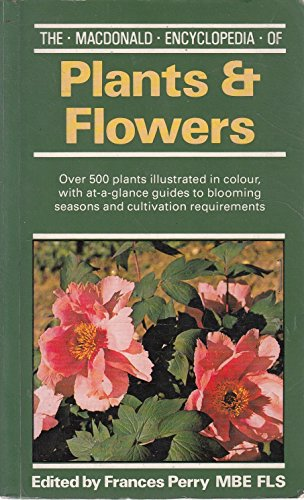 Macdonald Encyclopaedia of Plants and Flowers By Edited by Frances Perry
