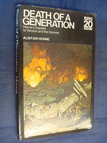 Death of a Generation: Neuve Chapelle to Verdun and the Somme (Library of 20th Century) By Alistair Horne