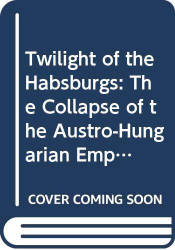 Twilight of the Habsburgs By Zbynek Zeman