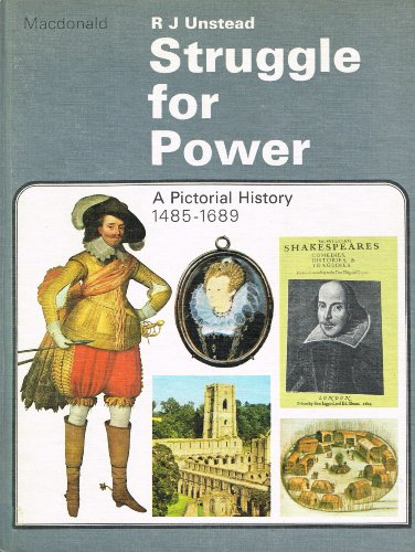 Struggle For Power: A Pictorial History 1485-1689 - Struggle for Power 1485-1689 By R J Unstead