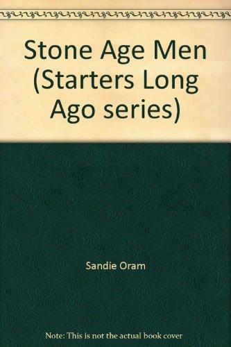 Stone Age Men (Starters Long Ago series) By Sandie Oram