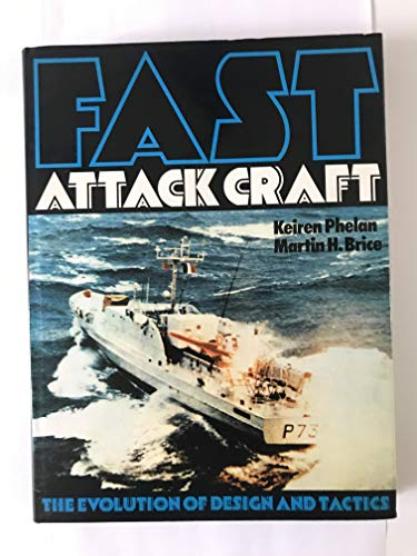 Fast Attack Craft: The Evolution of Design and Tactics By Martin H. Brice AND Keiren Phelan